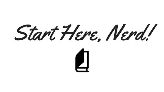 Start Here, Nerd!